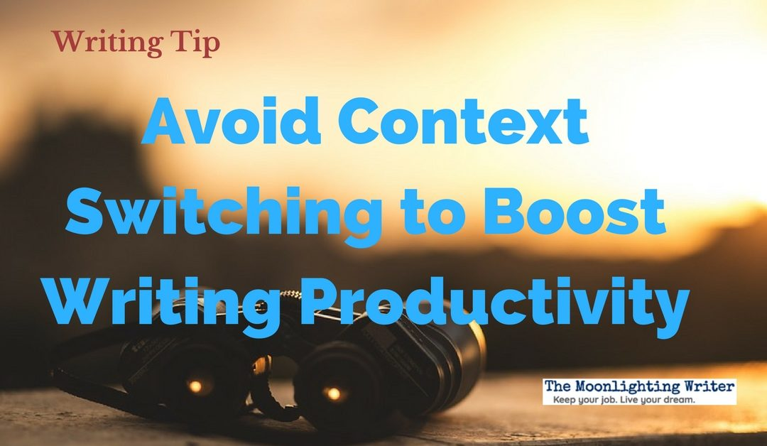 Avoid Context Switching to Boost Writing Productivity — Quick Writing Tip