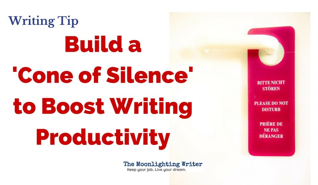 Build a 'Cone of Silence' to Boost Writing Productivity — Quick Writing Tip