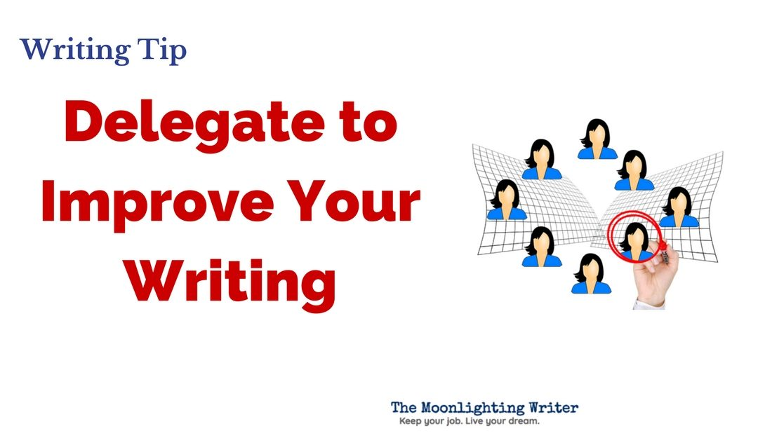 Delegate to Improve Your Writing — Quick Writing Tip