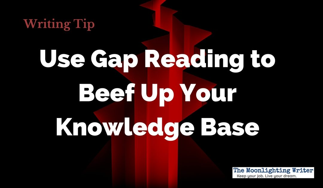 Use Gap Reading to Beef Up Your Knowledge Base — Quick Writing Tip