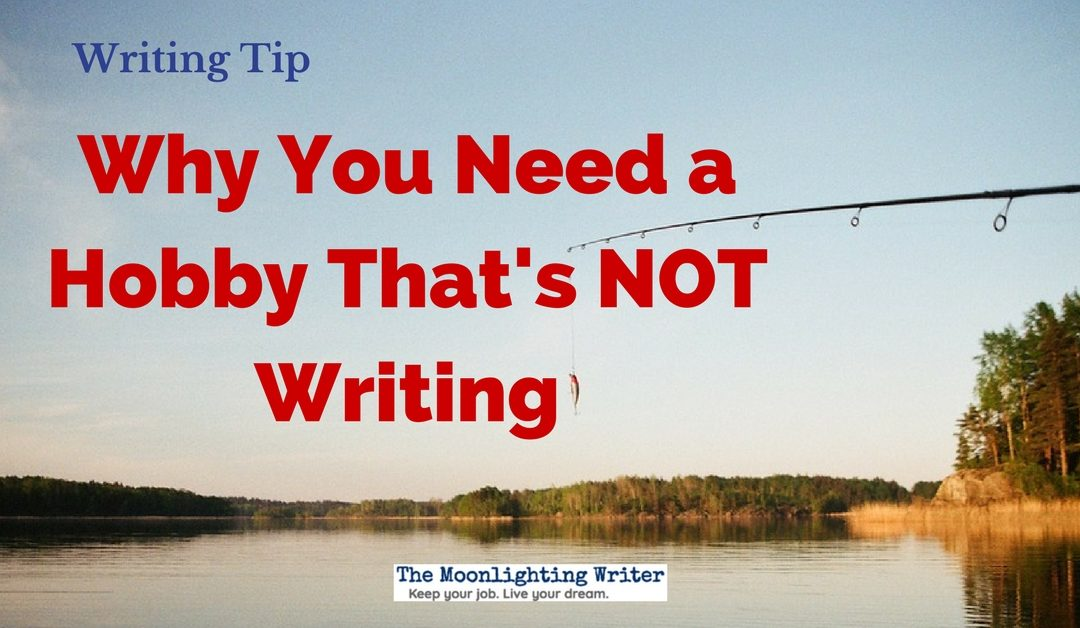 Why You Need a Hobby That's NOT Writing — Quick Writing Tip