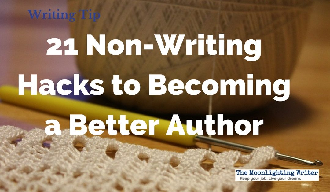 21 Non-Writing Hacks to Becoming a Better Author