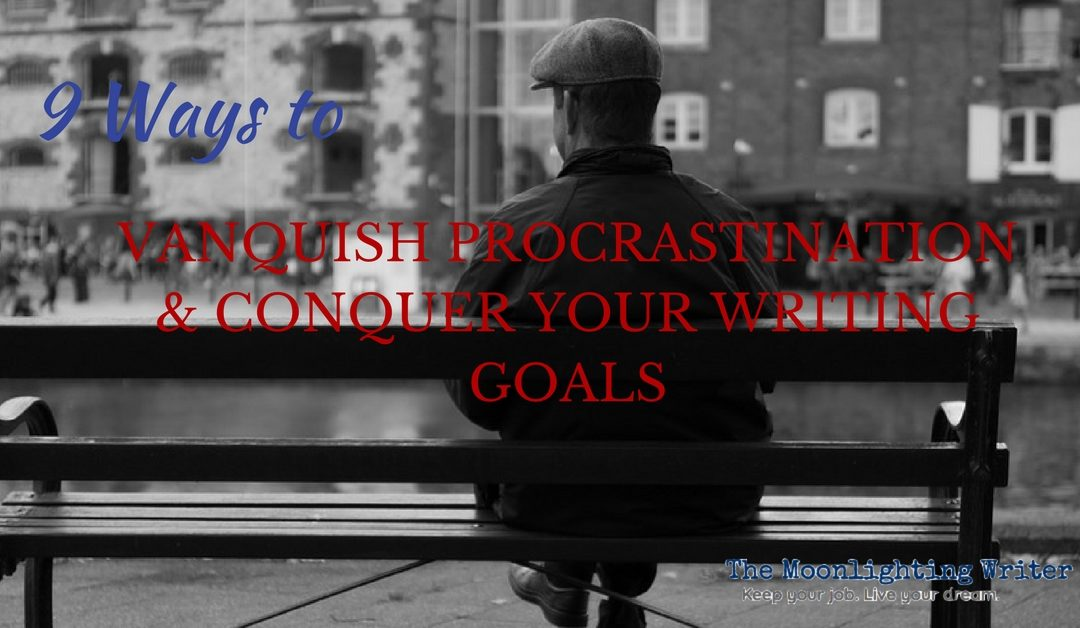 9 Ways to Vanquish Procrastination and Conquer Your Writing Goals