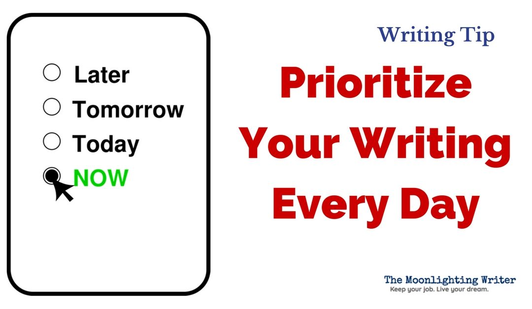 Prioritize Your Writing EVERY DAY– Quick Writing Tip