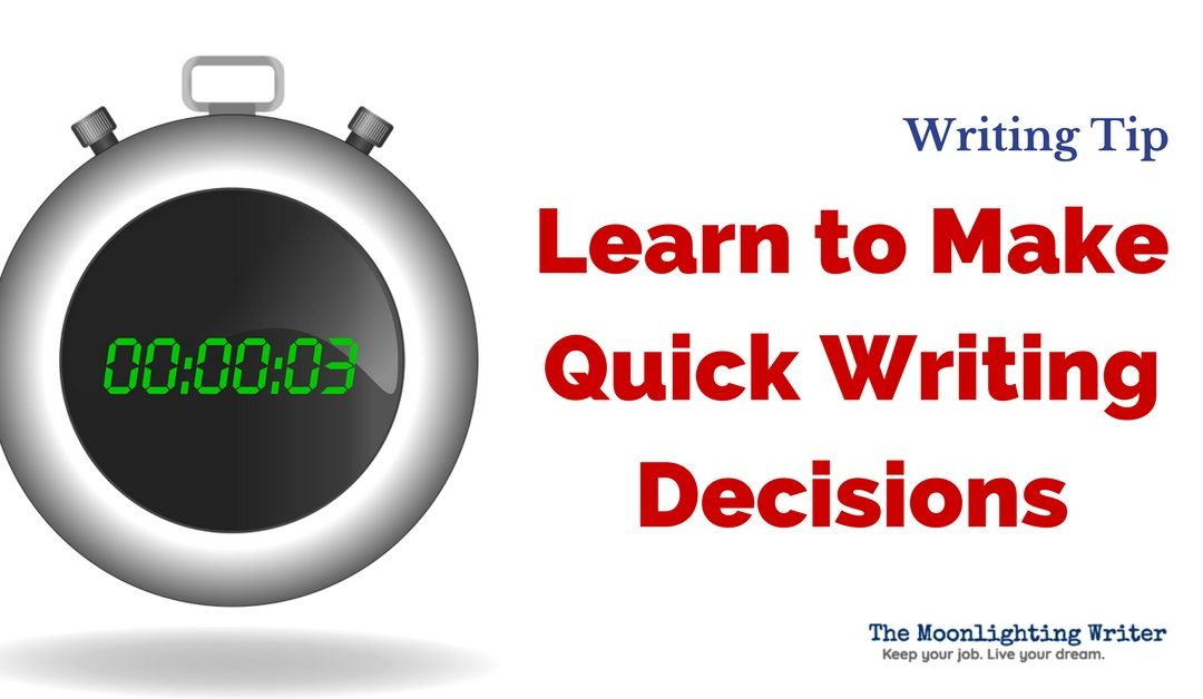 Learn to Make Quick Writing Decisions — Quick Writing Tip