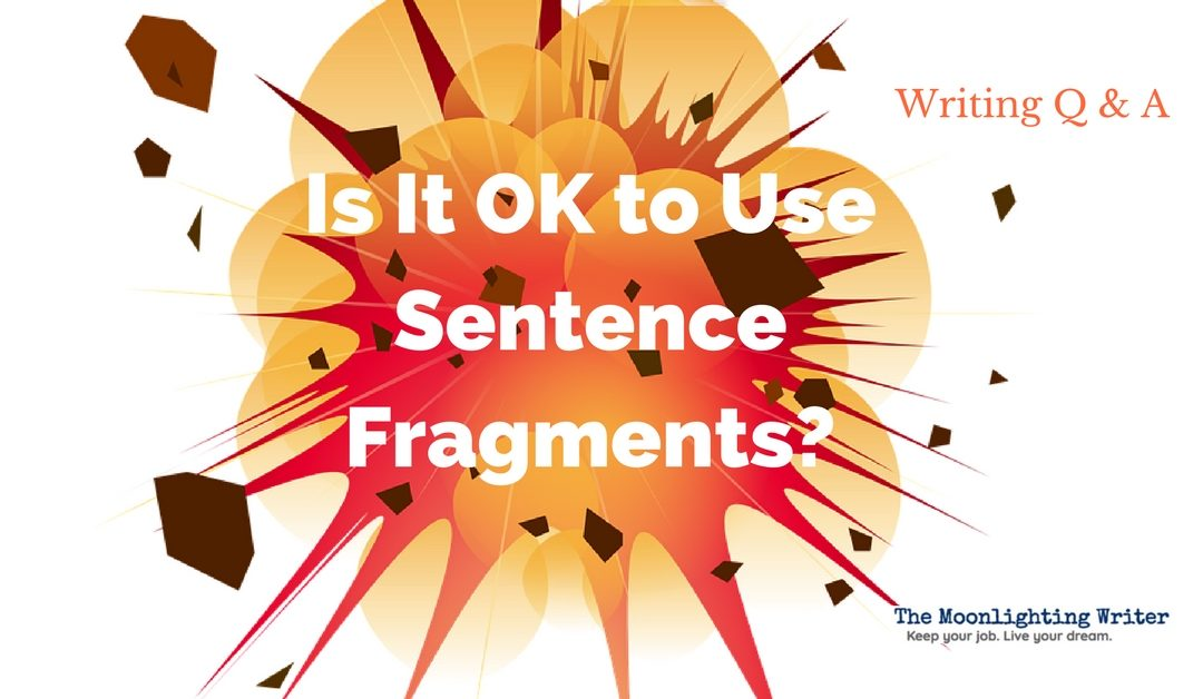 When Is It Acceptable to Use Sentence Fragments in Your Writing?