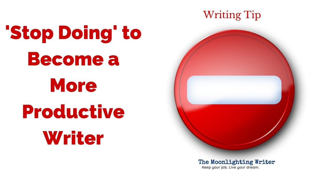 'Stop Doing' to Become a More Productive Writer — Quick Writing Tip