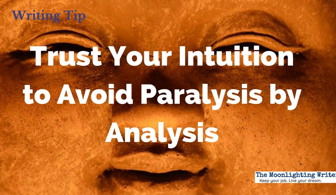 Trust Your Intuition to Avoid Paralysis by Analysis — Quick Writing Tip