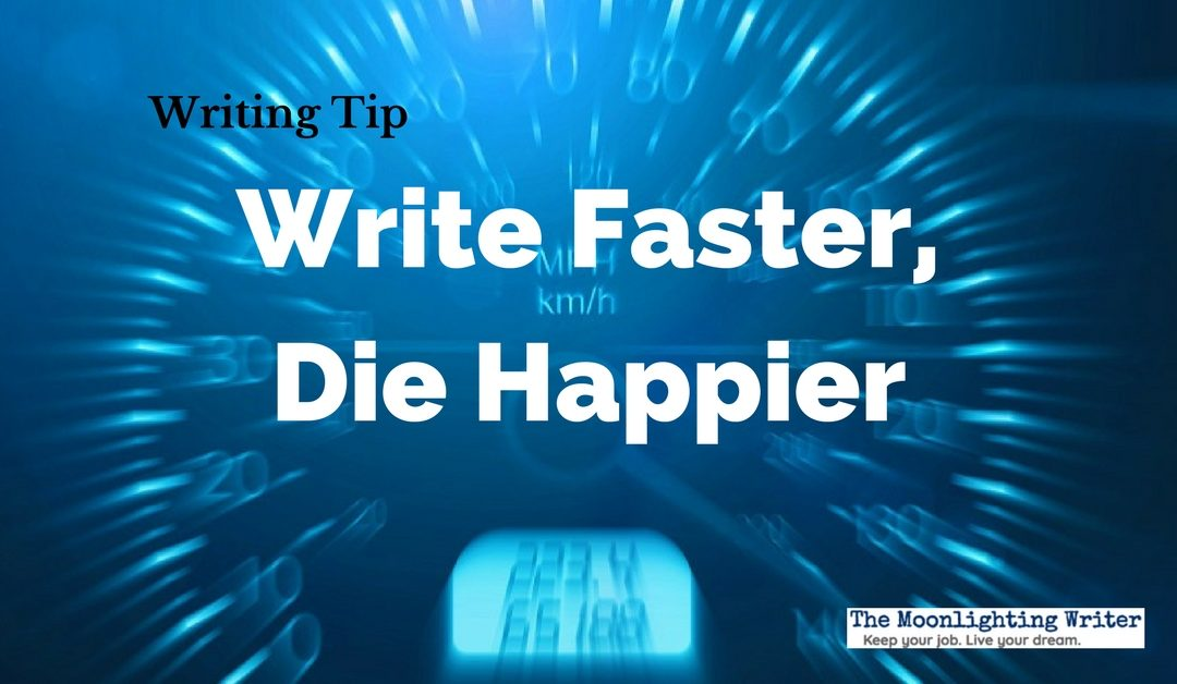Write Faster, Die Happier — Quick Writing Tip