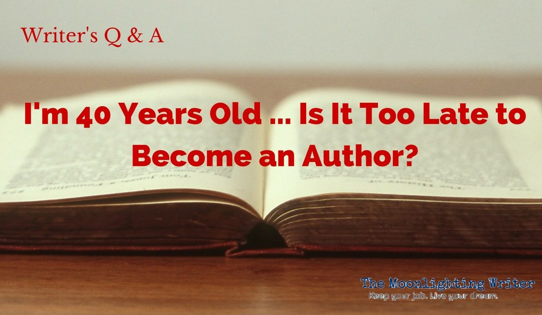 I'm 40 Years Old … Is It Too Late to Become an Author?