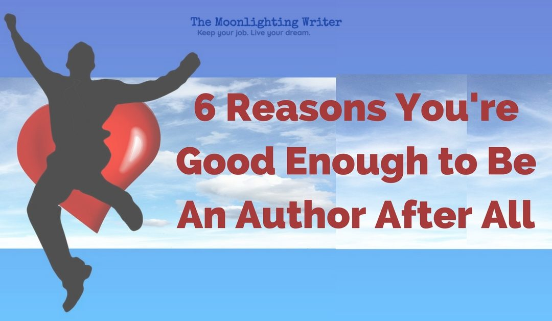 6 Reasons You're Good Enough to Be An Author After All